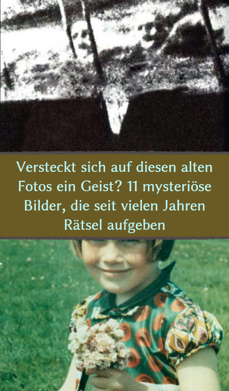 11 mysteriöse und gruselige Fotos, die bis heute unerklärlich sind